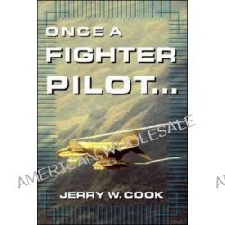 Once a Fighter Pilot by Jerry W. Cook, 9780071399203.