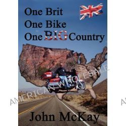 One Brit, One Bike, One Big Country by John McKay, 9780956299338.
