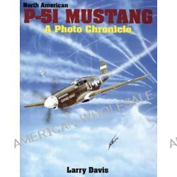 North American P-51 Mustang, A Photo Chronicle by Larry Davis, 9780887404115.