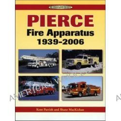 Pierce Fire Apparatus 1939-2006, An Illustrated History by Kent D. Parrish, 9781583881897.