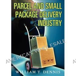 Parcel and Small Package Delivery Industry by William T Dennis, 9781461021544.