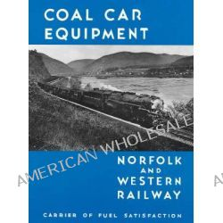 Norfolk and Western Railway Coal Car Equipment, Carrier of Fuel Satisfaction by Norfolk and Western Railway Company, 9780911581263.