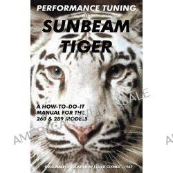 Performance Tuning the Sunbeam Tiger by Gordon, Chittenden, 9781588500625.