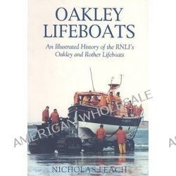 Oakley Lifeboats, An Illustrated History of the RNLI's Oakley and Rother Lifeboats by Nicholas Leach, 9780752427843.