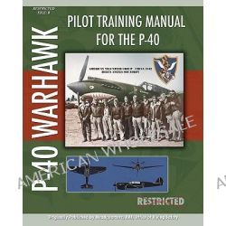 Pilot Training Manual for the P-40 by Headquarters A Office of Flying Safety, 9781935700340.
