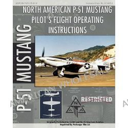P-51 Mustang Pilot's Flight Operating Instructions by United States Army Air Force, 9781935327813.