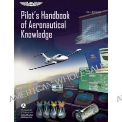 Pilot's Handbook of Aeronautical Knowledge 2013, FAA-H-8083-25A by Federal Aviation Administration (FAA), 9781619540200.
