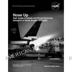 Nose Up, High Angle-of-Attack and Thrust Vectoring Research at NASA Dryden 1979-2001. Monograph in Aerospace History, No. 34, 2009. (NASA SP-2009-453) by Lane Wallace, 9781780393100.