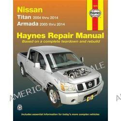 Nissan Titan and Armada 2004 Thru 2014, Titan 2004 Thru 2014, Armada 2005 Thru 2014 by Editors of Haynes Manuals, 9781620920954.