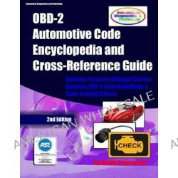 Obd-2 Automotive Code Encyclopedia and Cross-Reference Guide, Includes Volume/Voltage/Current/Pressure Reference and Obd-2 Codes by Mandy Concepcion, 9781477453957.