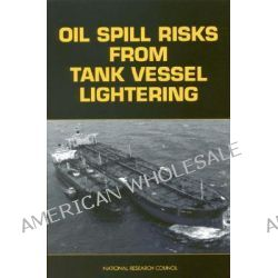 Oil Spill Risks from Tank Vessel Lightering by National Research Council, Committee on Oil Spill Risks from Tank Vessel Lightering, 9780309061902.