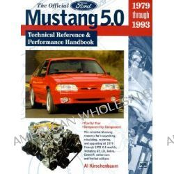 Official Ford Mustang 5.0 Tech Reference and Performance Handbook 1979-1993, Technical Reference & Performance Handbook, 1979-1993 by Al Kirschenbaum, 9780837602103.