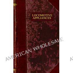 Locomotive Appliances by Marshall M Kirkman, 9780974363516.