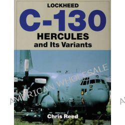Lockheed C-130 Hercules and Its Variants by Chris Reed, 9780764307225.