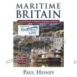 Maritime Britain, A Celebration of Britain's Maritime Heritage by Paul Heiney, 9780713670912.