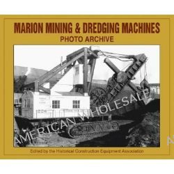 Marion Mining and Dredging Machine Photo Archive, Photo Archive by Historical Construction Equipment Association, 9781583880883.