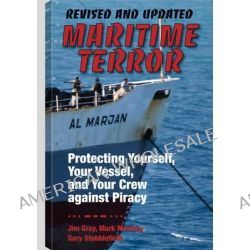 Maritime Terror, Protecting Yourself, Your Vessel, and Your Crew Against Piracy by Jim Gray, 9781610045223.