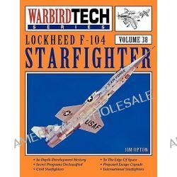 Lockheed F-104 Starfighter - WarbirdTech Vol 38 by Jim Upton, 9781580071871.