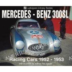 Mercedes-Benz 300SL Racing Cars 1952-1953, Racing Cars, 1952-1953 by Alfred Neubauer, 9781583880678.