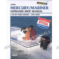 Mercury/Mariner 4-90 HP 4-Stroke Outboards, 1995-2000, Outboard Shop Manual (Clymer's Official Shop Manual) by Clymer Publications, 9780892877546.
