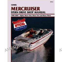 Mercruiser Stern Drives 1998-2004 (Clymer Marine Repair), Alpha, Bravo One, Bravo Two and Bravo Three by Clymer Publications, 9780892879144.