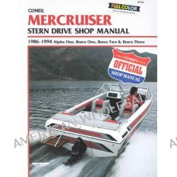 Mercruiser Alpha One, Bravo One, Bravo Two & Bravo Three Stern Drives, 1986-1994, Stern Drive Shop Manual by Clymer Publications, 9780892876556.