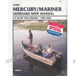 Mercury/Mariner Outboard Shop Manual, 2.5-60 HP Two-Stroke, 1998-2002 (Clymer Marine Repair), 2.5-60 Hp Two-Stroke 1998-2002 by Clymer Publications, 9780892877850.