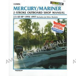 Mercury/Mariner Outboard Shop Manual, 2.5-60 HP, 1994-1997 (Includes Jet Drive Models), Outboard Shop Manual : 2.5-60 Hp : 1994-1997 (Includes Jet Drive Models) by Clymer Publications, 978