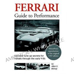 Ferrari Guide to Performance by Allen S. Bishop, 9781588500038.