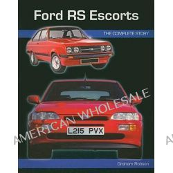 Ford RS Escorts, The Complete Story by Graham Robson, 9781847971425.