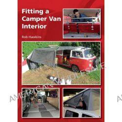 Fitting a Camper Van Interior by Rob Hawkins, 9781847976055.