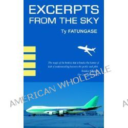 Excerpts from the Sky, An Airline Pilot's Story by Ty Fatungase, 9781844015627.