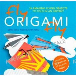 Fly Origami, 35 Amazing Flying Objects to Fold in an Instant [With Origami Paper] by Mari Ono, 9781907030598.