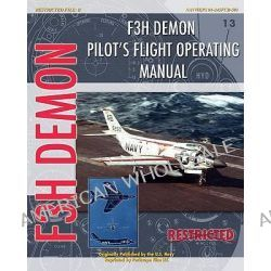 F3H Demon Pilot's Flight Operating Instructions by United States Navy, 9781935327738.