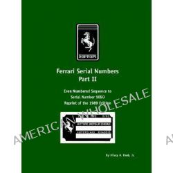 Ferrari Serial Numbers Part II, Even Numbered Sequence to Serial Number 1050 by Hilary, A. Raab, 9781588500571.