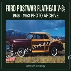Ford Postwar Flatheads 1946-1953, 1946-1953 Photo Archive by James H. Moloney, 9781583880807.