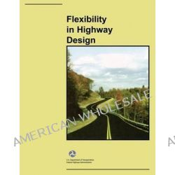 Flexibility in Highway Design by U S Department of Transportation, 9781494445577.