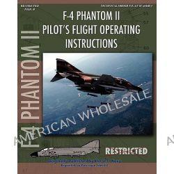 F-4 Phantom II Pilot's Flight Operating Manual by United States Navy, 9781935700418.