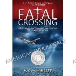 Fatal Crossing, The Mystery Disappearance of NWA Flights 2501 and the Quest for Answers by V O Van Heest, 9780988977211.