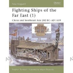 Fighting Ships of the Far East, China and Southeast Asia 202 BC-AD 1419 v.1 by Stephen Turnbull, 9781841763866.