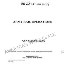 Field Manual FM 4-01.41 (FM 55-20) Army Rail Operations December 2003 by United States Government Us Army, 9781479238682.