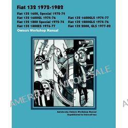 Fiat 132 1600, Special, 1600gl, 1600gls, 1800 Special, 1800gls, 1800es, 2000, Gls 1972-1982 Owners Workshop Manual by Autobooks, 9781588501127.