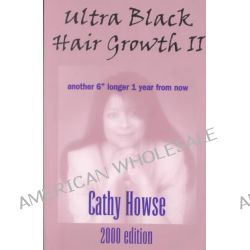 "Ultra Black Hair Growth II, Another 6"" Longer 1 Year from Now by Cathy Howse, 9780962833021."