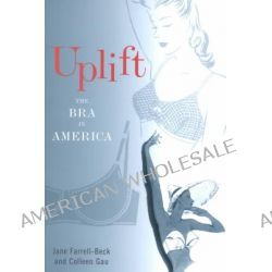 Uplift, The Bra in America by Jane Farrell-Beck, 9780812218350.