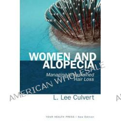 Women and Alopecia, Managing Unexplained Hair Loss by L Lee Culvert, 9780985972424.
