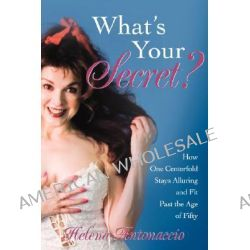 What's Your Secret?, How One Centerfold Stays Alluring and Fit Past the Age of Fifty by Helena Antonaccio, 9780595410125.