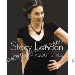 The Truth about Style by Stacy London, 9780670026234.
