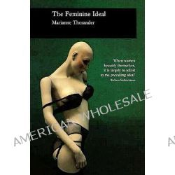The Feminine Ideal, Picturing History Ser. by Marianne Thesander, 9781861890047.