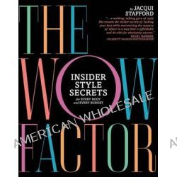 The Wow Factor, Insider Style Secrets for Every Body and Every Budget by Jacqui Stafford, 9781592407736.