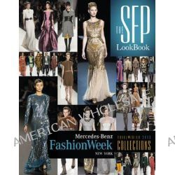 The SFP Lookbook, Mercedes-Benz Fashion Week Fall 2013 Collections by Jesse Marth, 9780764345708.